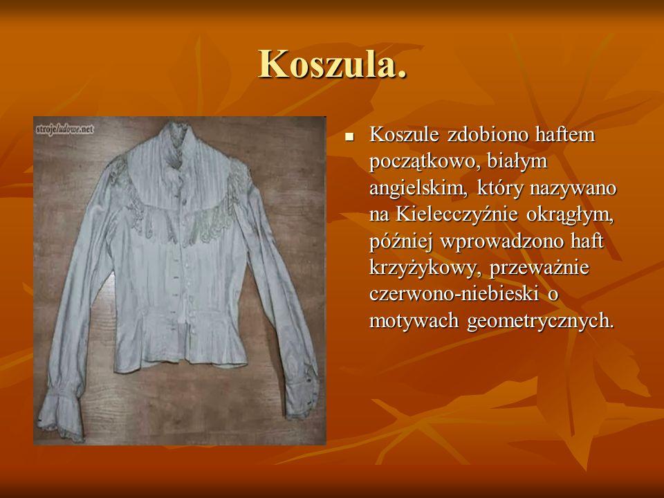 Koszula. Koszule zdobiono haftem początkowo, białym angielskim, który nazywano na Kielecczyźnie okrągłym, później wprowadzono haft krzyżykowy, przeważ