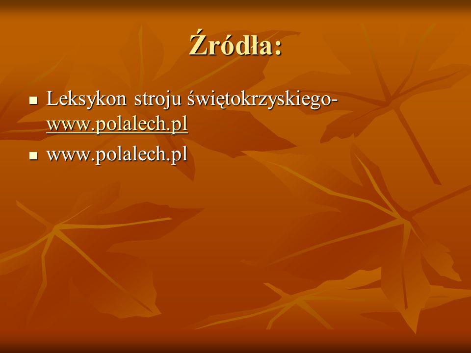 Źródła: Leksykon stroju świętokrzyskiego- www.polalech.pl Leksykon stroju świętokrzyskiego- www.polalech.pl www.polalech.pl www.polalech.pl www.polale