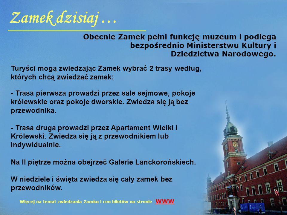 Zamek dzisiaj … Obecnie Zamek pełni funkcję muzeum i podlega bezpośrednio Ministerstwu Kultury i Dziedzictwa Narodowego.