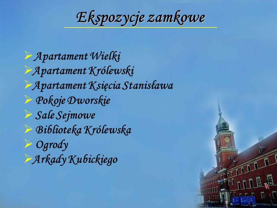 Ekspozycje zamkowe  Apartament Wielki  Apartament Królewski  Apartament Księcia Stanisława  Pokoje Dworskie  Sale Sejmowe  Biblioteka Królewska  Ogrody  Arkady Kubickiego