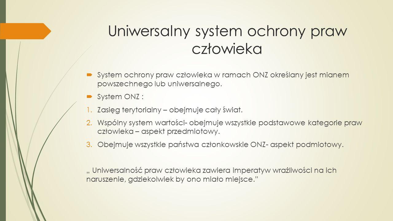 Uniwersalny system ochrony praw człowieka  System ochrony praw człowieka w ramach ONZ określany jest mianem powszechnego lub uniwersalnego.  System