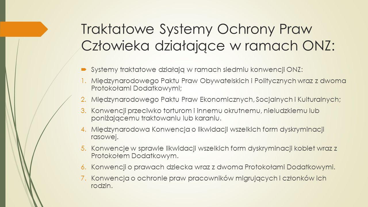 Traktatowe Systemy Ochrony Praw Człowieka działające w ramach ONZ:  Systemy traktatowe działają w ramach siedmiu konwencji ONZ: 1.Międzynarodowego Pa