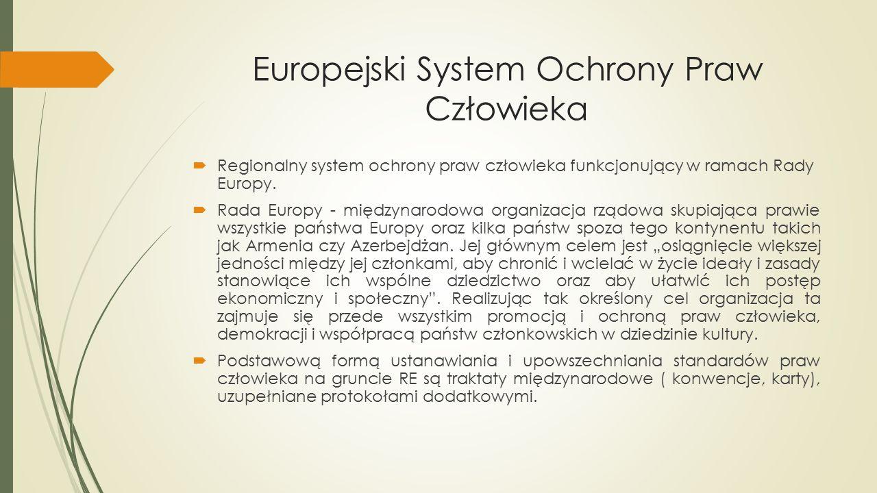 Europejski System Ochrony Praw Człowieka  Regionalny system ochrony praw człowieka funkcjonujący w ramach Rady Europy.  Rada Europy - międzynarodowa