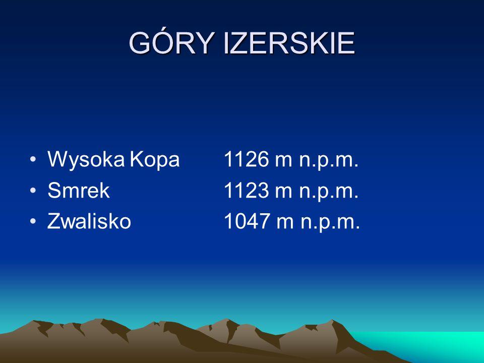 GÓRY IZERSKIE Wysoka Kopa1126 m n.p.m. Smrek1123 m n.p.m. Zwalisko1047 m n.p.m.