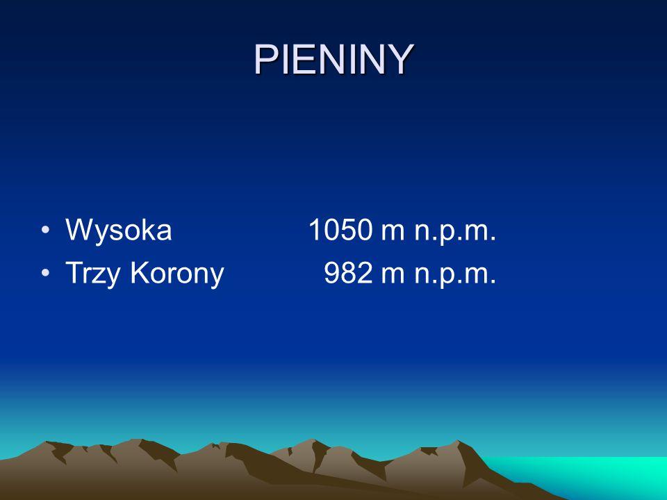 PIENINY Wysoka1050 m n.p.m. Trzy Korony 982 m n.p.m.