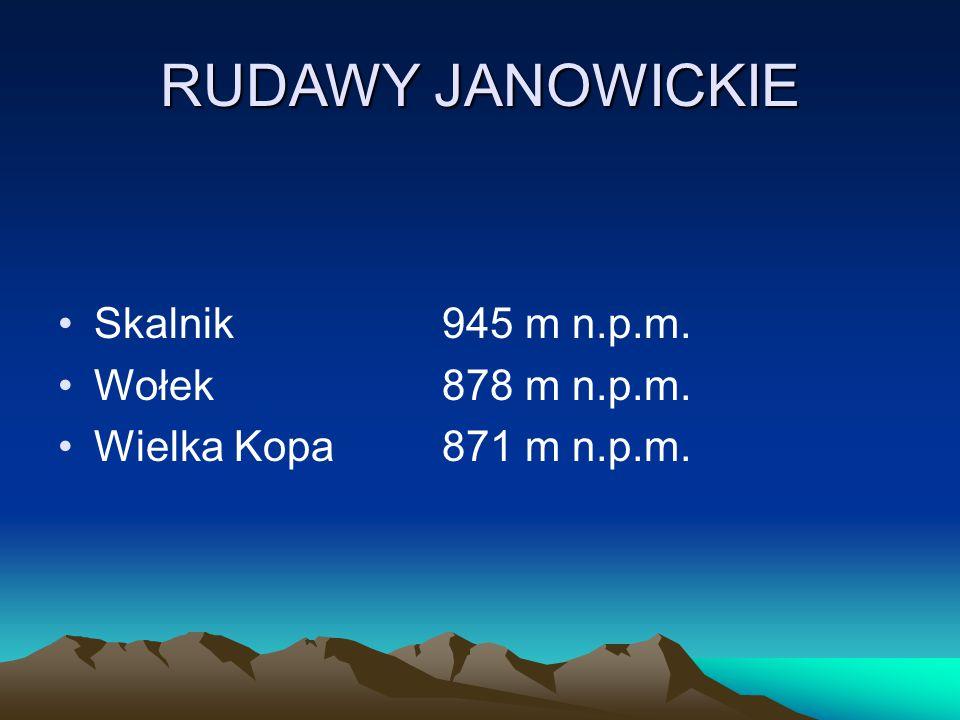 RUDAWY JANOWICKIE Skalnik945 m n.p.m. Wołek878 m n.p.m. Wielka Kopa871 m n.p.m.
