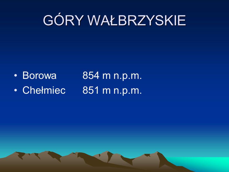 GÓRY WAŁBRZYSKIE Borowa854 m n.p.m. Chełmiec851 m n.p.m.