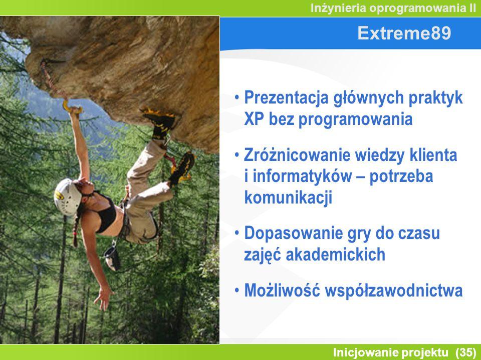 Inicjowanie projektu (35) Inżynieria oprogramowania II Extreme89 Prezentacja głównych praktyk XP bez programowania Zróżnicowanie wiedzy klienta i info