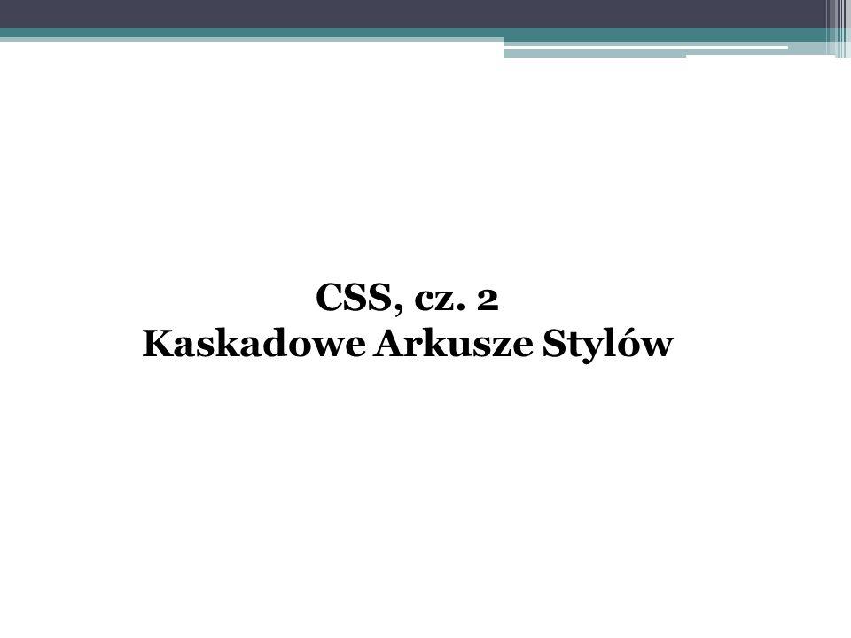 CSS, cz. 2 Kaskadowe Arkusze Stylów