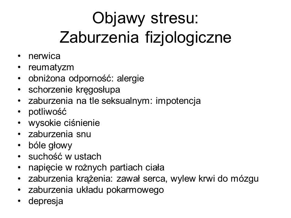 Objawy stresu: Zaburzenia fizjologiczne nerwica reumatyzm obniżona odporność: alergie schorzenie kręgosłupa zaburzenia na tle seksualnym: impotencja p