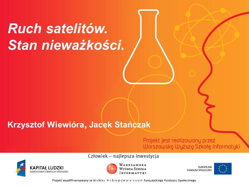 Ruch satelitów. Stan nieważkości. Krzysztof Wiewióra, Jacek Stańczak informatyka + 2