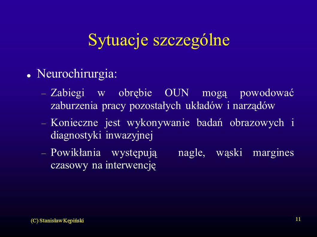 (C) Stanisław Kępiński 11 Sytuacje szczególne Neurochirurgia:  Zabiegi w obrębie OUN mogą powodować zaburzenia pracy pozostałych układów i narządów 