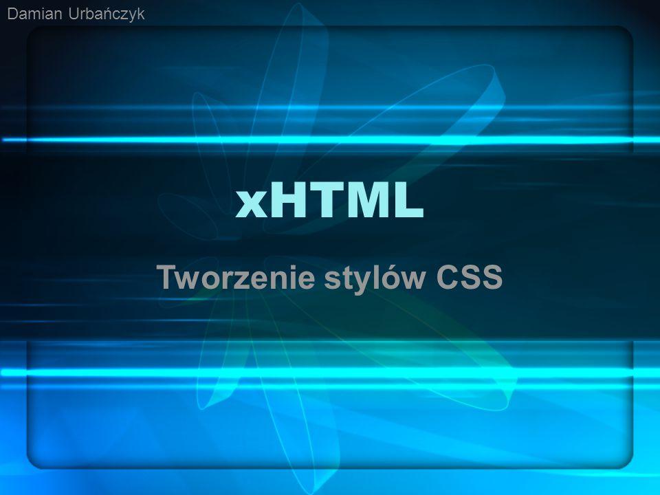xHTML Tworzenie stylów CSS Damian Urbańczyk