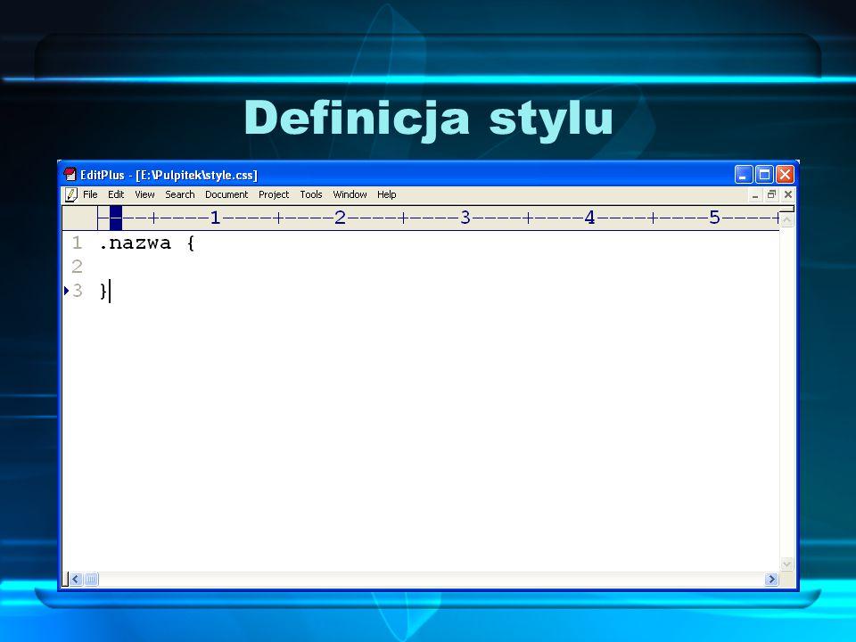 Definiujemy wygląd czcionki Za wysokość czcionki odpowiada font-size, np.: font-size: 50px; Za kolor czcionki odpowiada color, np.: color: red; Za krój czcionki odpowiada font-family, np.: font-family: Verdana;