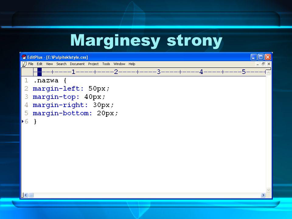 Marginesy strony Aby zdefiniować marginesy strony, możemy użyć pojedynczego stylu margin lub osobno dla każdego marginesu, określając, który to margines: top (góra), bottom (dół), left (lewy), right (prawa).