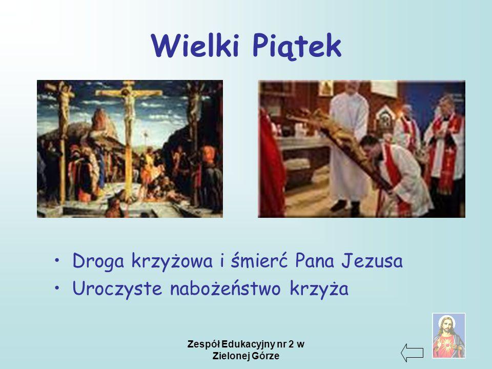 Zespół Edukacyjny nr 2 w Zielonej Górze Wielki Piątek Droga krzyżowa i śmierć Pana Jezusa Uroczyste nabożeństwo krzyża