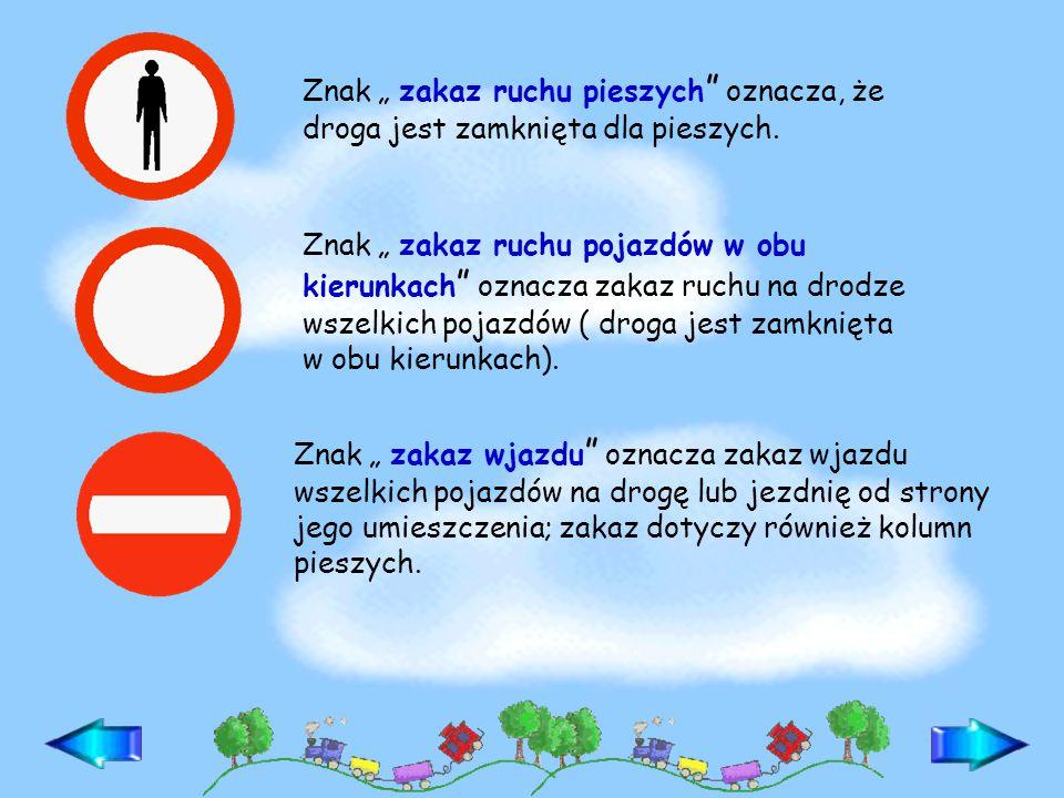 Znaki zakazu zabraniają uczestnikom ruchu drogowego poruszania się w określonych miejscach lub niewłaściwego zachowania.
