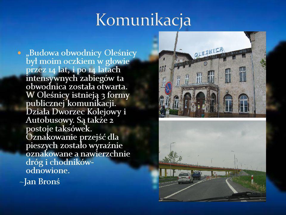 """""""Budowa obwodnicy Oleśnicy był moim oczkiem w głowie przez 14 lat, i po 14 latach intensywnych zabiegów ta obwodnica została otwarta. W Oleśnicy istni"""