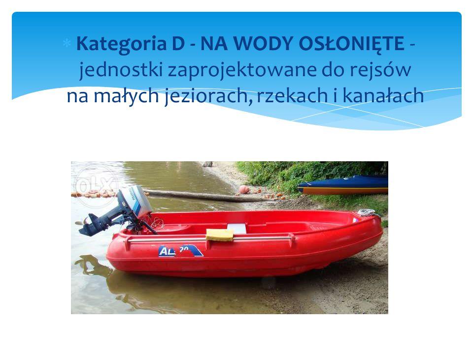  Kategoria D - NA WODY OSŁONIĘTE - jednostki zaprojektowane do rejsów na małych jeziorach, rzekach i kanałach