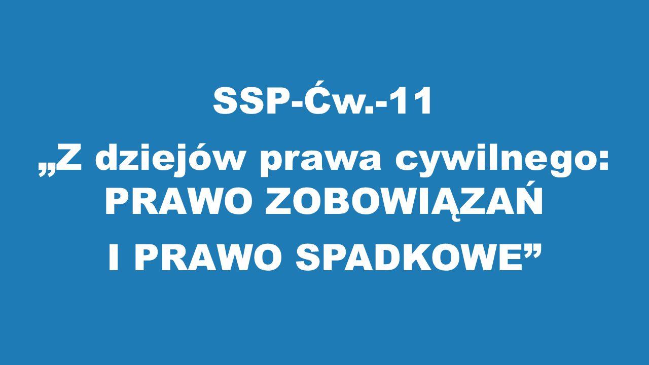 """SSP-Ćw.-11 """"Z dziejów prawa cywilnego: PRAWO ZOBOWIĄZAŃ I PRAWO SPADKOWE"""
