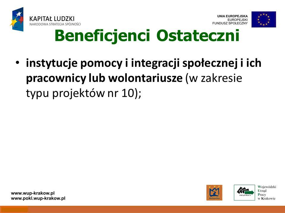Beneficjenci Ostateczni instytucje pomocy i integracji społecznej i ich pracownicy lub wolontariusze (w zakresie typu projektów nr 10);