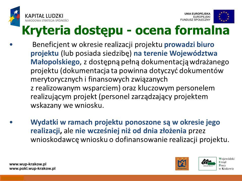 Kryteria dostępu - ocena formalna Beneficjent w okresie realizacji projektu prowadzi biuro projektu (lub posiada siedzibę) na terenie Województwa Małopolskiego, z dostępną pełną dokumentacją wdrażanego projektu (dokumentacja ta powinna dotyczyć dokumentów merytorycznych i finansowych związanych z realizowanym wsparciem) oraz kluczowym personelem realizującym projekt (personel zarządzający projektem wskazany we wniosku.