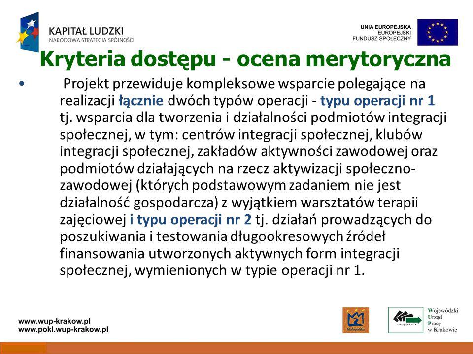 Kryteria dostępu - ocena merytoryczna Projekt przewiduje kompleksowe wsparcie polegające na realizacji łącznie dwóch typów operacji - typu operacji nr 1 tj.
