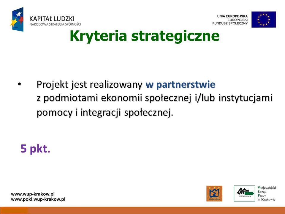 Kryteria strategiczne Projekt jest realizowany w partnerstwie z podmiotami ekonomii społecznej i/lub instytucjami pomocy i integracji społecznej.