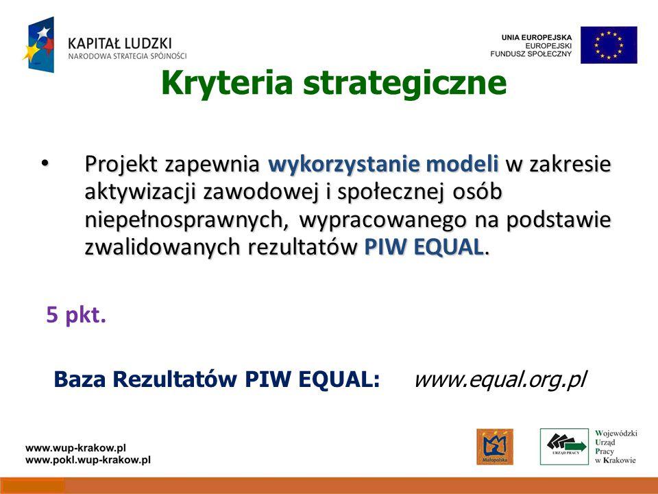 Kryteria strategiczne Projekt zapewnia wykorzystanie modeli w zakresie aktywizacji zawodowej i społecznej osób niepełnosprawnych, wypracowanego na podstawie zwalidowanych rezultatów PIW EQUAL.