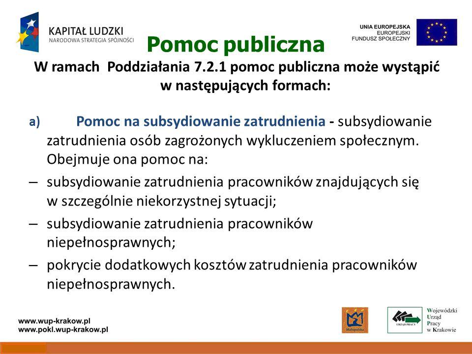 Pomoc publiczna W ramach Poddziałania 7.2.1 pomoc publiczna może wystąpić w następujących formach: a) Pomoc na subsydiowanie zatrudnienia - subsydiowanie zatrudnienia osób zagrożonych wykluczeniem społecznym.