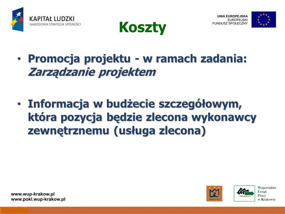 Koszty Promocja projektu - w ramach zadania: Zarządzanie projektem Promocja projektu - w ramach zadania: Zarządzanie projektem Informacja w budżecie szczegółowym, która pozycja będzie zlecona wykonawcy zewnętrznemu (usługa zlecona) Informacja w budżecie szczegółowym, która pozycja będzie zlecona wykonawcy zewnętrznemu (usługa zlecona)