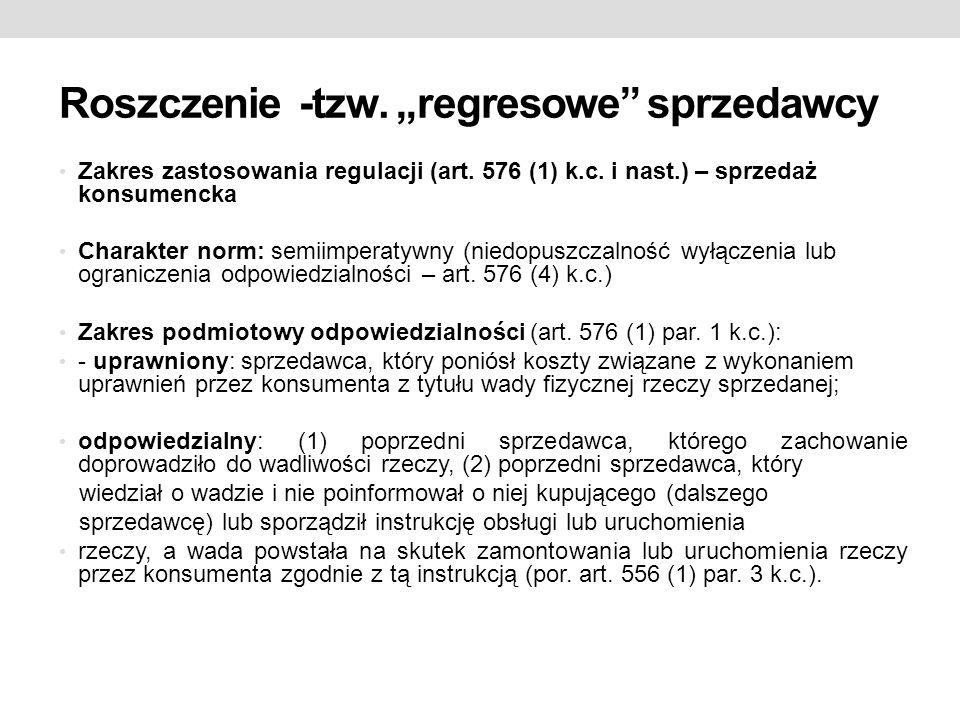 """Roszczenie -tzw. """"regresowe"""" sprzedawcy Zakres zastosowania regulacji (art. 576 (1) k.c. i nast.) – sprzedaż konsumencka Charakter norm: semiimperatyw"""