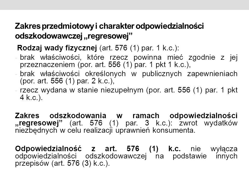"""Zakres przedmiotowy i charakter odpowiedzialności odszkodowawczej """"regresowej"""" Rodzaj wady fizycznej (art. 576 (1) par. 1 k.c.): - brak właściwości, k"""