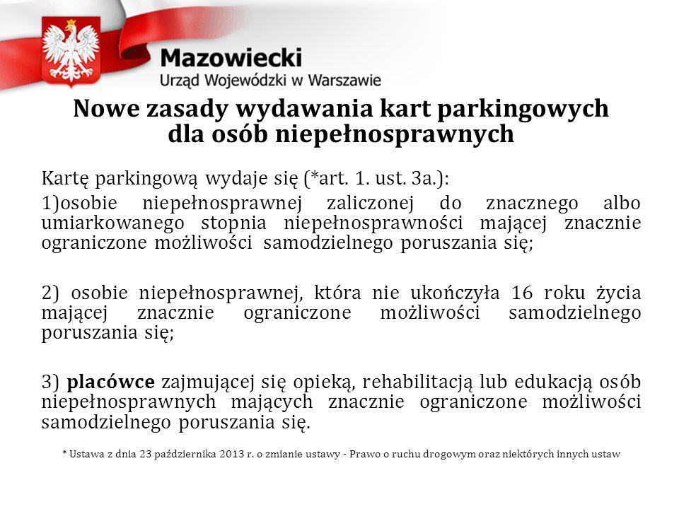 Nowe zasady wydawania kart parkingowych dla osób niepełnosprawnych Kartę parkingową wydaje się (*art.