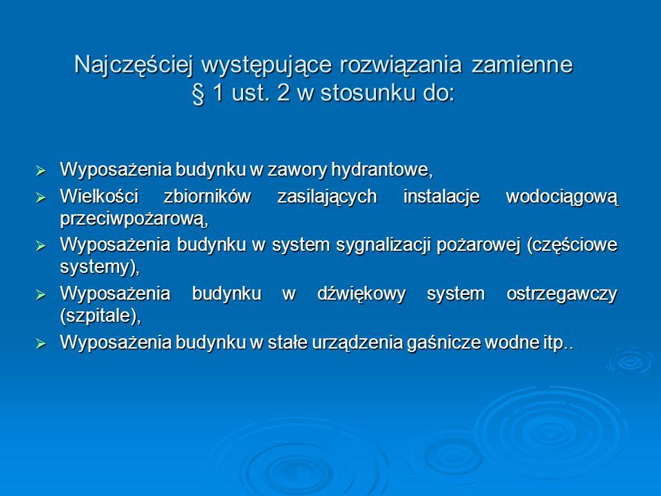 Najczęściej występujące rozwiązania zamienne § 1 ust. 2 w stosunku do:  Wyposażenia budynku w zawory hydrantowe,  Wielkości zbiorników zasilających