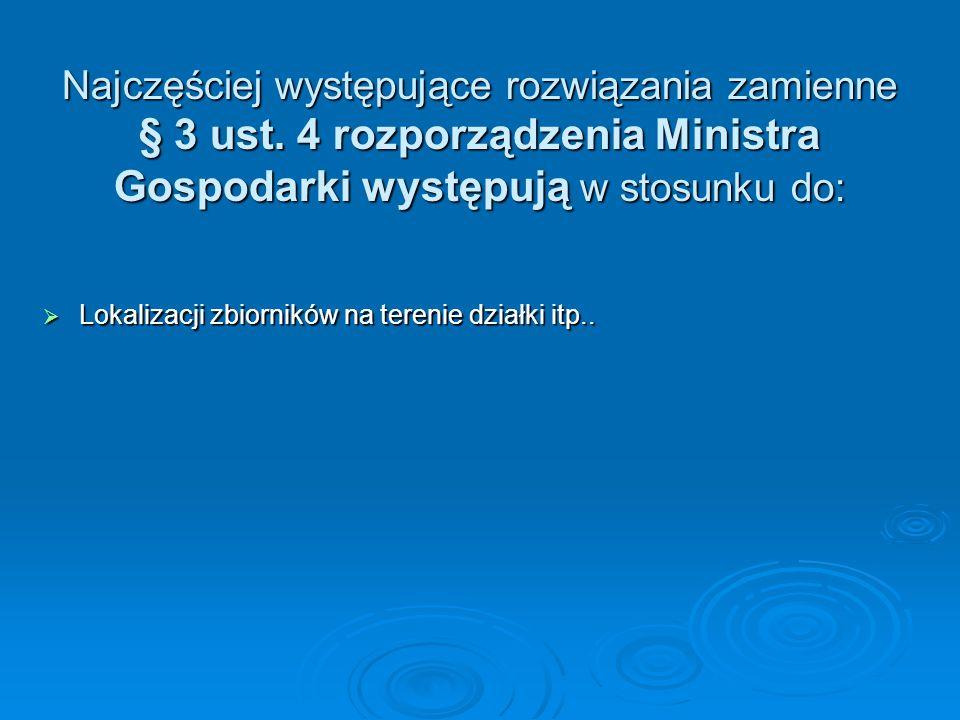 Najczęściej występujące rozwiązania zamienne § 3 ust. 4 rozporządzenia Ministra Gospodarki występują w stosunku do:  Lokalizacji zbiorników na tereni