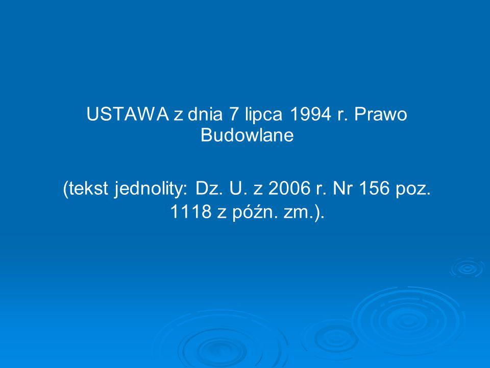 USTAWA z dnia 7 lipca 1994 r. Prawo Budowlane (tekst jednolity: Dz. U. z 2006 r. Nr 156 poz. 1118 z późn. zm.).