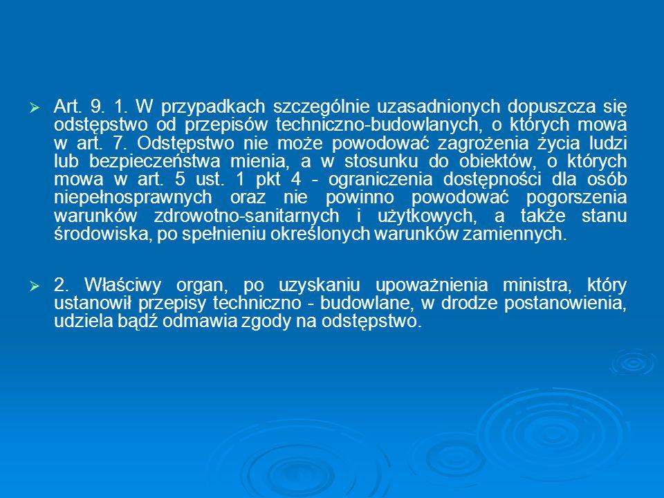   Art. 9. 1. W przypadkach szczególnie uzasadnionych dopuszcza się odstępstwo od przepisów techniczno-budowlanych, o których mowa w art. 7. Odstępst