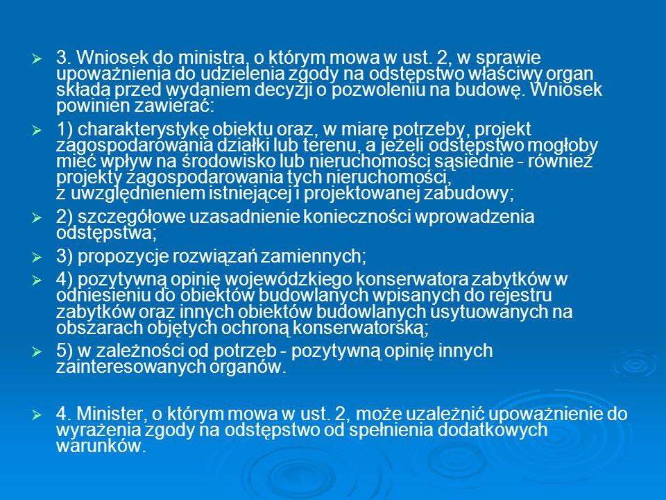   3. Wniosek do ministra, o którym mowa w ust. 2, w sprawie upoważnienia do udzielenia zgody na odstępstwo właściwy organ składa przed wydaniem decy