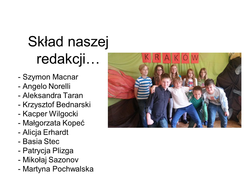 Skład naszej redakcji… - Szymon Macnar - Angelo Norelli - Aleksandra Taran - Krzysztof Bednarski - Kacper Wilgocki - Małgorzata Kopeć - Alicja Erhardt