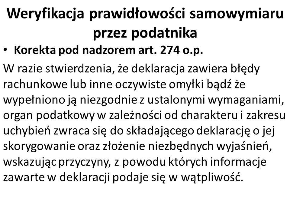 Weryfikacja prawidłowości samowymiaru przez podatnika Korekta pod nadzorem art. 274 o.p. W razie stwierdzenia, że deklaracja zawiera błędy rachunkowe