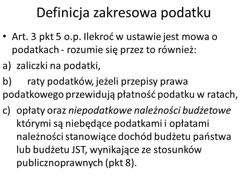 Definicja zakresowa podatku Art. 3 pkt 5 o.p. Ilekroć w ustawie jest mowa o podatkach - rozumie się przez to również: a)zaliczki na podatki, b)raty po