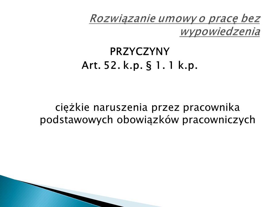 PRZYCZYNY Art. 52. k.p. § 1. 1 k.p. ciężkie naruszenia przez pracownika podstawowych obowiązków pracowniczych