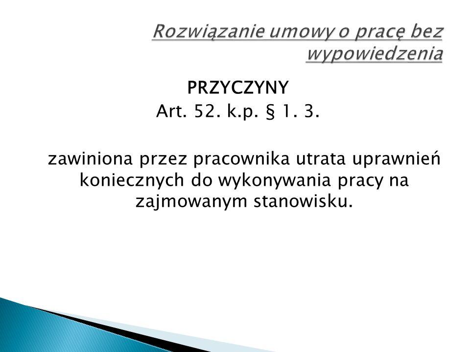 PRZYCZYNY Art. 52. k.p. § 1. 3. zawiniona przez pracownika utrata uprawnień koniecznych do wykonywania pracy na zajmowanym stanowisku.