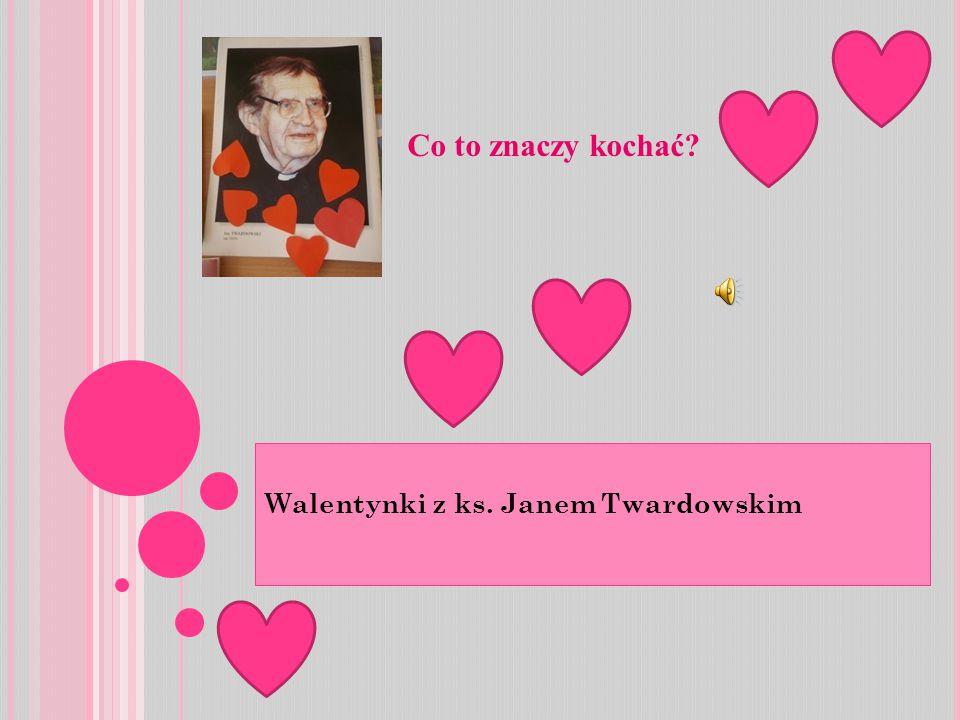 Walentynki z ks. Janem Twardowskim Co to znaczy kochać?