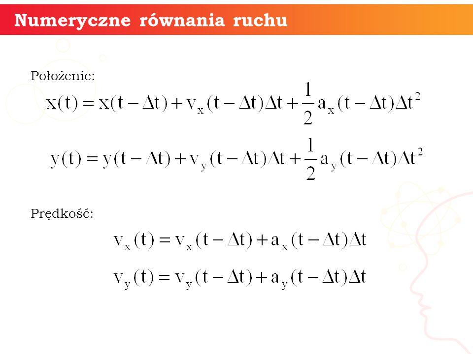 Położenie: Prędkość: informatyka + 12 Numeryczne równania ruchu