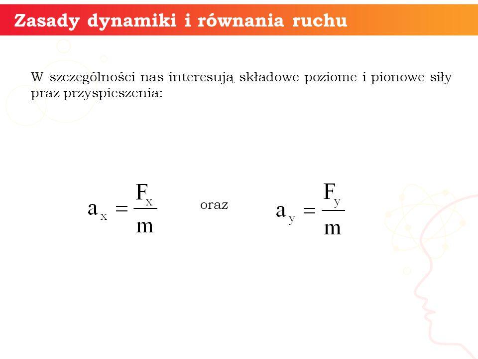 Równanie ruchu (położenia) ciała w ruchu jednostajnie zmiennym: Po rozłożeniu na składowe otrzymamy: oraz informatyka + 9 Zasady dynamiki i równania ruchu