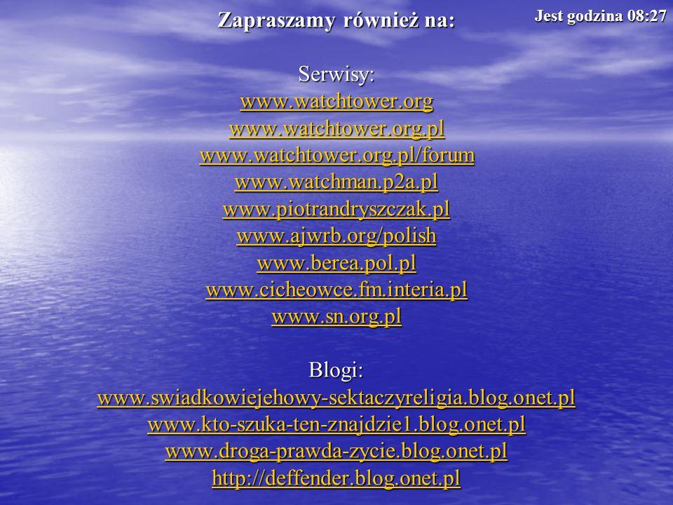Zapraszamy również na: Serwisy: www.watchtower.org www.watchtower.org.pl www.watchtower.org.pl/forum www.watchman.p2a.pl www.piotrandryszczak.pl www.a