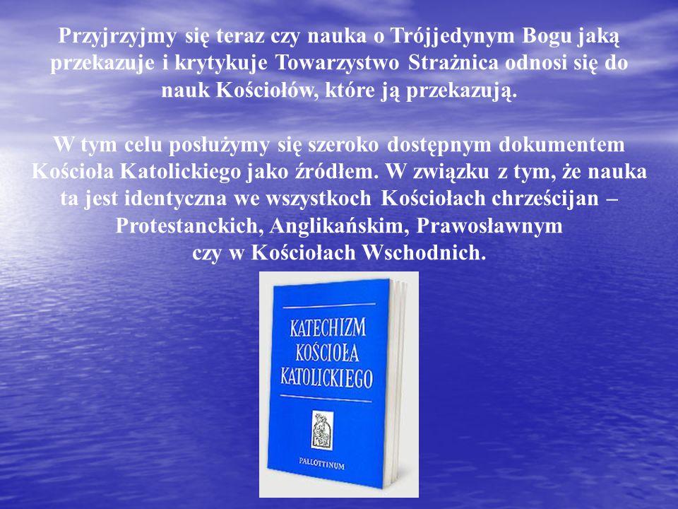 Przyjrzyjmy się teraz czy nauka o Trójjedynym Bogu jaką przekazuje i krytykuje Towarzystwo Strażnica odnosi się do nauk Kościołów, które ją przekazują