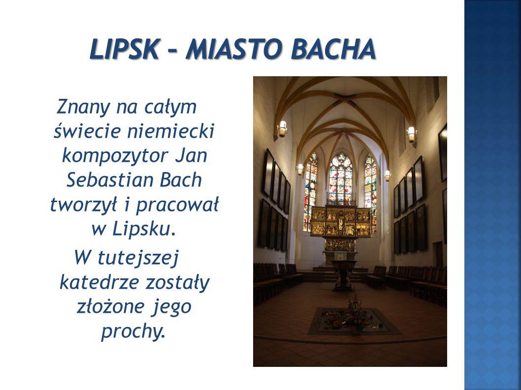 Znany na całym świecie niemiecki kompozytor Jan Sebastian Bach tworzył i pracował w Lipsku.